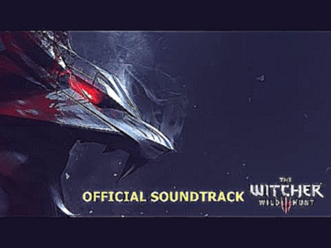 The Witcher 3: Wild Hunt OST (Official Soundtrack) ALL TRACKS