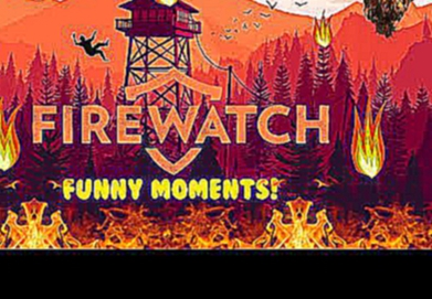 Firewatch Funny Moments - Glitches, Being A Noob, Cave Calling, And Much More!