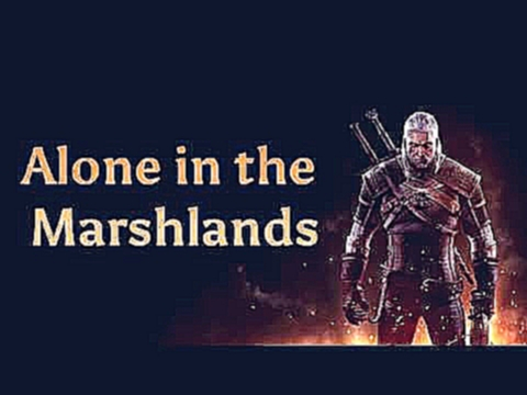 The Witcher 3: Wild Hunt OST - Alone in the Marshlands