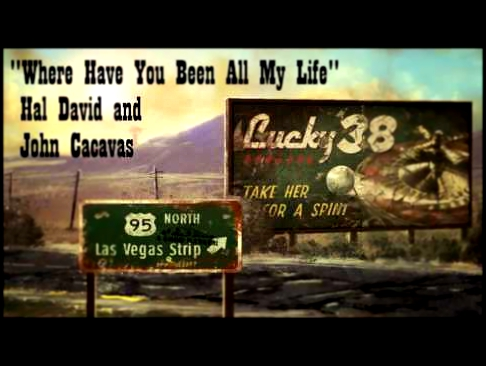 Fallout: New Vegas - Where Have You Been All My Life - Hal David and John Cacavas