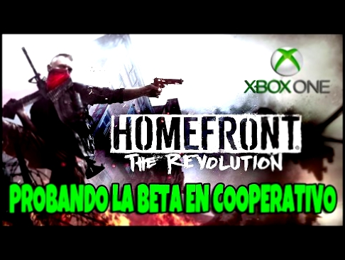 Homefront: The Revolution - Probando la beta en Xbox One  Gameplay Español