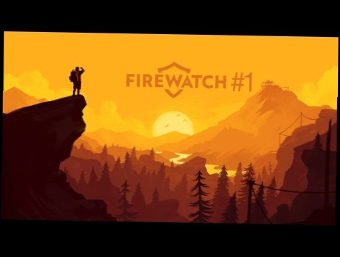 BACKSTORY CHOICES AND FIREWORKS | Firewatch #1