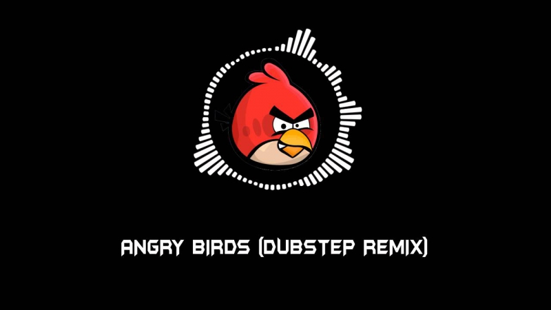 ANGRY BIRDS - DUBSTEP REMIX]
