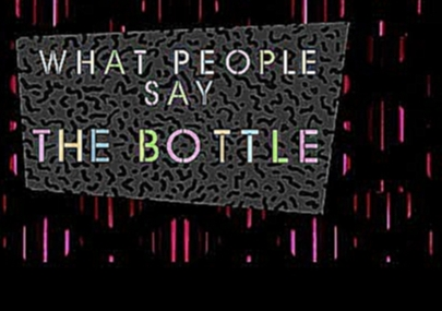What People Say The Bottle