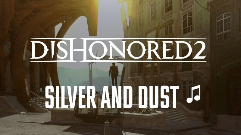 Dishonored 2 - Silver and Dust