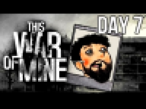 This War Of Mine | Day 7 | A Tough Decision?!