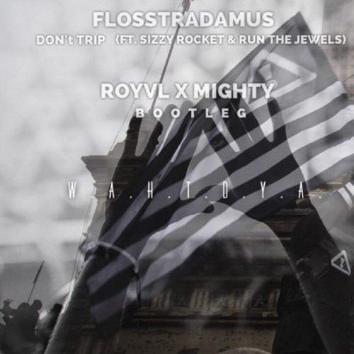 Flosstradamus - Don't Trip feat. Sizzy Rocket & Run The Jewels