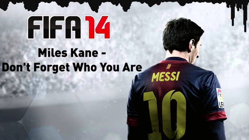 Miles Kane - Don't Forget Who You Are FIFA 14 OST