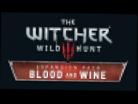 The Witcher 3: Blood and Wine OST #1 - Main Theme
