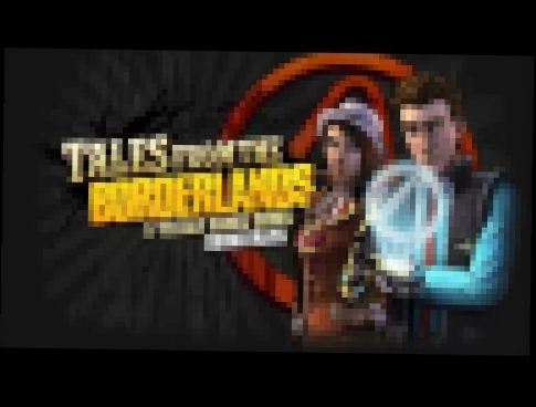 Tales From the Borderlands Episode 5 Soundtrack - Not One of Those Stories