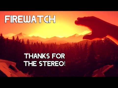 Firewatch - Thanks for the stereo!