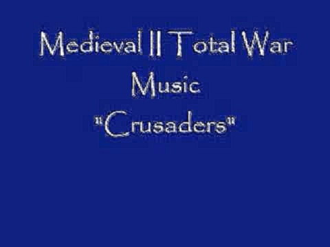 "Medieval II Total War Music ""Crusaders"""
