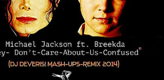 Michael Jackson ft.Breekda -They-Dont-Care-About-Us-Confused (Dj DeVeris MashUp remix 2014)