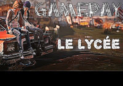 Life is Strange : gameplay delire -HD 720p