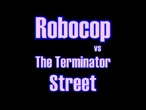 Robocop vs The Terminator - Street