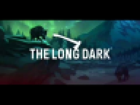 The Long Dark OST - Maybe you'll stay alive