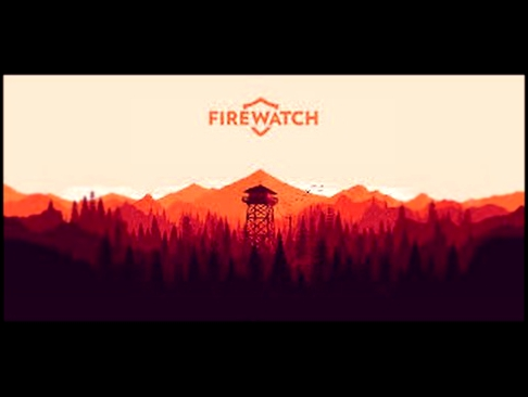 Firewatch: part 2 -Stupid Stereo-