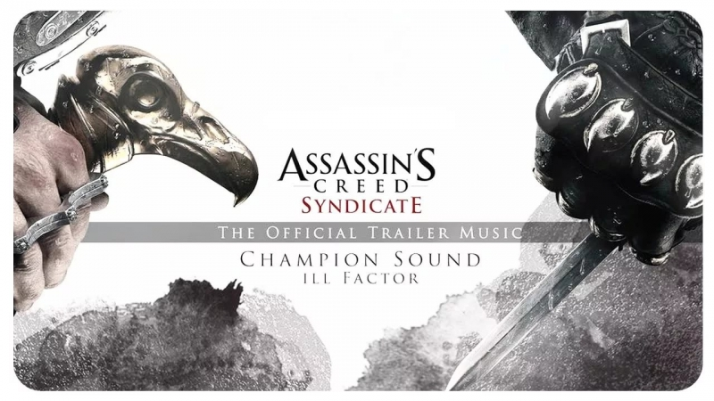 Ill Factor - Champion Sound Assassin`s Creed Syndicate trailer