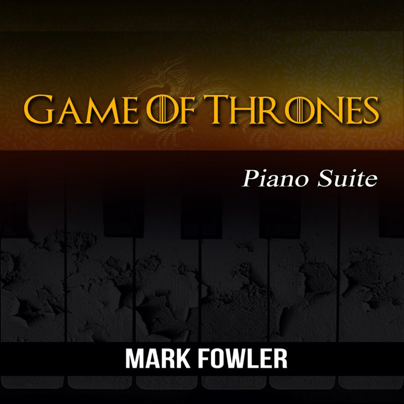 Mark Fowler - Game of Thrones Piano Suite