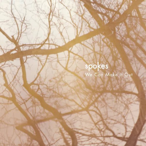Spokes - We Can Make It Out